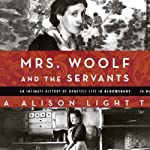Mrs. Woolf and the Servants: An Intimate History of Domestic Life in Bloomsbury | Alison Light