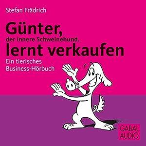 Günter, der innere Schweinehund, lernt verkaufen. Ein tierisches Business-Hörbuch Hörbuch