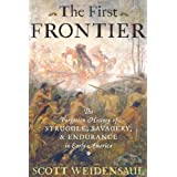 The First Frontier: The Forgotten History of Struggle, Savagery, and Endurance in Early America' ~ Scott Weidensaul