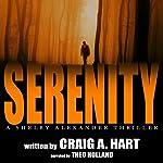 Serenity: The Shelby Alexander Thriller Series, Book 1 | Craig A. Hart