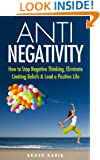ANTI Negativity: How to Stop Negative Thinking and Lead a Positive Life