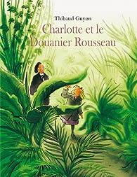 Charlotte et le Douanier Rousseau par Thibaud Guyon