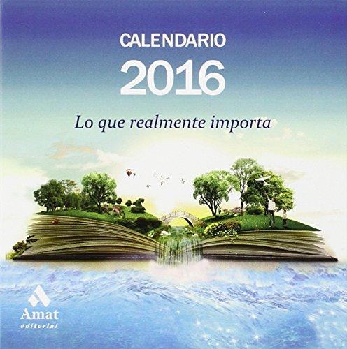 Calendario 2016. Lo Que Realmente Importa (Agendas Y Calendarios 2016)