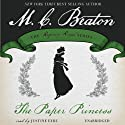 The Paper Princess: Royal Ambition, Book 7 (       UNABRIDGED) by M. C. Beaton Narrated by Justine Eyre