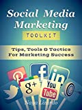 SOCIAL MEDIA MARKETING TOOLKIT: Practical Tips, Tools & Tactics for Marketing Success: (Marketing Tips, Twitter Marketing, Pinterest, LinkedIn and Facebook) (English Edition)