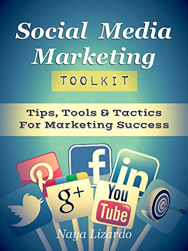 SOCIAL MEDIA MARKETING TOOLKIT: Tips, Tools & Tactics for Marketing Success: (Social Media Marketing Tips for Twitter, Pinterest, LinkedIn, Facebook and more)