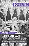 William Blake, le peintre des ténèbres: Un romantique tourné vers l'invisible