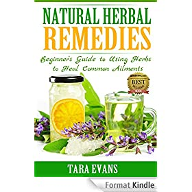 Natural Herbal Remedies: Beginner's Guide to Using Herbs to Heal Common Ailments (English Edition)