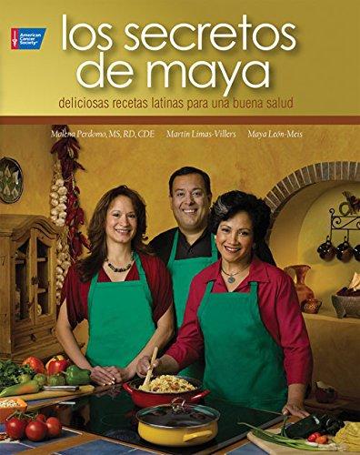 Los Secretos de Maya: 100 deliciosas recetas latinas para la buena salud (Spanish Edition) by Malena Perdomo RD  CDE, Martín Limas-Villers, Maya León-Meis