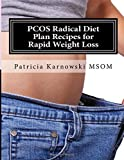 PCOS Radical Diet Plan Recipes for Rapid Weight Loss: 35 Whole Food Plant Based Recipes (PCOS Diet Recipes) (Volume 1)