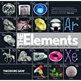 The Elements: A Visual Exploration of Every Known Atom in the Universe ~ Theodore Gray