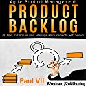 Agile Product Management: Product Backlog: 21 Tips to Capture and Manage Requirements with Scrum Audiobook by Paul VII Narrated by Randal Schaffer