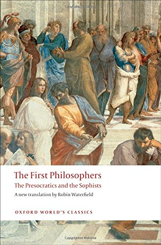 Oxford World's Classics: The First Philosophers: The Presocratics and Sophists (World Classics)
