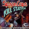 Kill Station: Space Cops, Book 2 Audiobook by Diane Duane, Peter Morwood Narrated by Christopher Prince