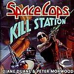 Kill Station: Space Cops, Book 2 | Diane Duane,Peter Morwood