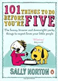 101 Things to Do Before You're Five: The funny, bizarre and downright yucky things to expect from your little people