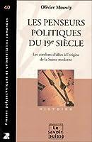 Les penseurs politiques du 19e siècle : Les combats d'idées à l'origine de la Suisse moderne