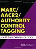 MARC/AACR2/Authority Control Tagging: A Blitz Cataloging Workbook
