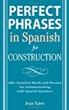 Perfect Phrases in Spanish for Construction: 500 + Essential Words and Phrases for Communicating with Spanish-Speakers - 0071494758