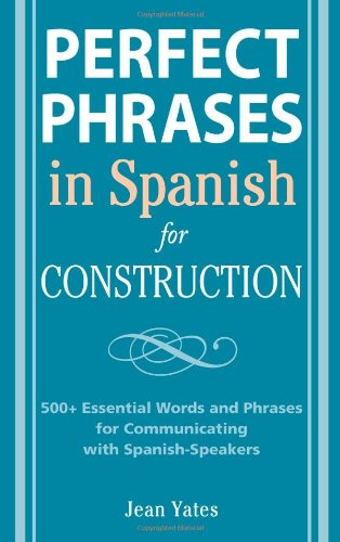 Perfect Phrases in Spanish for Construction: 500 + Essential Words and Phrases for Communicating with Spanish-Speakers - McGraw-Hill - 0071494758 - ISBN: 0071494758 - ISBN-13: 9780071494755