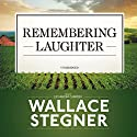 Remembering Laughter (       UNABRIDGED) by Wallace Stegner Narrated by Cassandra Campbell