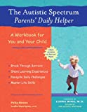 The Autistic Spectrum Parents' Daily Helper: A Workbook for You and Your Child (1569753865) by Abrams, Philip