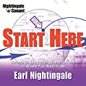Start Here: Secrets to Jump from Where You Are to Where You Want to Be  by Earl Nightingale Narrated by Earl Nightingale