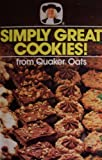 img - for Simply Great Cookies! from Quaker Oats [ 1983 ] (Cookie Jar Classics, Naturally Good Nibblers, Suitable for Celebrating) book / textbook / text book