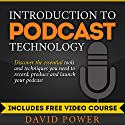 Introduction to Podcast Technology: Discover the Essential Tools and Techniques You Need to Record, Produce and Launch Your Podcast Audiobook by David Power Narrated by David Power