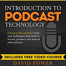 Introduction to Podcast Technology: Discover the Essential Tools and Techniques You Need to Record, Produce and Launch Your Podcast | Livre audio Auteur(s) : David Power Narrateur(s) : David Power