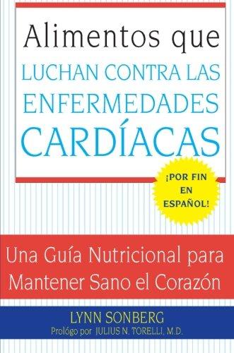 Alimentos Que Luchan Contra Las Enfermedades Cardiacas: Una Guia Nutricional Para Mantener Sano El Corazon (Spanish Edition)