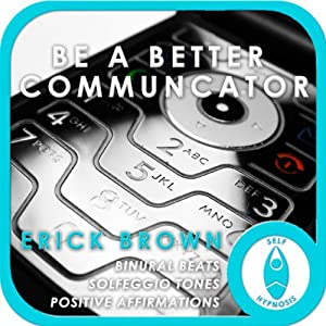 Be a Better Communicator: Self-Hypnosis & Medtitation | [Erick Brown]