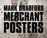 Mark Bradford: Merchant Posters