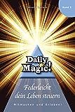 Daily Magic 02 - Federleicht dein Leben steuern: Mitmachen und Erleben!