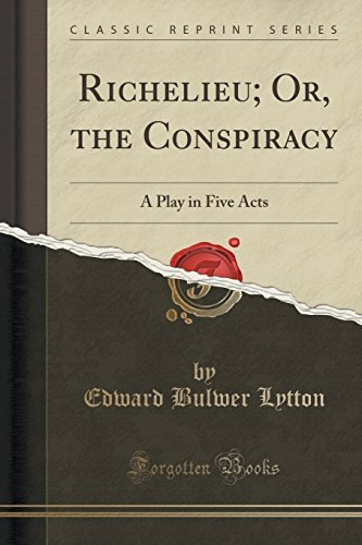 Richelieu; Or, the Conspiracy: A Play in Five Acts (Classic Reprint) by Edward Bulwer Lytton (2015-11-26)