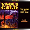 Yaqui Gold (       UNABRIDGED) by Clint Walker, Kirby Jonas Narrated by Gene Engene