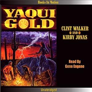 Yaqui Gold | [Clint Walker, Kirby Jonas]