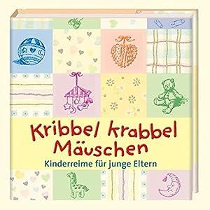 Kribbel krabbel Mäuschen: Kinderreime für junge Eltern (Geschenkbücher für Erwach