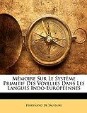 Mémoire Sur Le Système Primitif Des Voyelles Dans Les Langues Indo-Européennes (French Edition) (1145321534) by De Saussure, Ferdinand