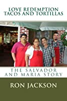 Love Redemption Tacos and Tortillas: The Salvador and Maria Story
