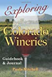 img - for Exploring Colorado Wineries - Guidebook & Journal book / textbook / text book