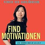 Find motivationen: Den kommer ikke af sig selv | Xinxin Ren Gudbjörnsson