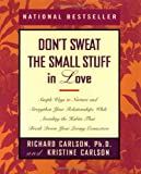 Don't Sweat the Small Stuff in Love: Simple Ways to Nurture, and Strengthen Your Relationships While Avoiding the Habits That Break Down Your Loving Connection (Don't Sweat the Small Stuff Series)