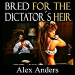 Bred for the Dictator's Heir | Alex Anders
