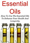 Essential Oils: How To Use The Essent...