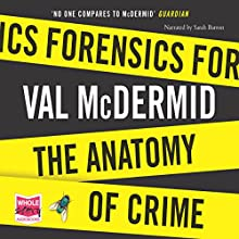 Forensics: The Anatomy of Crime (       UNABRIDGED) by Val McDermid Narrated by Sarah Barron