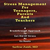 img - for Stress Management for Teenagers, Parents, and Teachers: A Breakthrough Approach to Get Rid of Stress at Its Roots book / textbook / text book