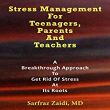 Stress Management for Teenagers, Parents, and Teachers: A Breakthrough Approach to Get Rid of Stress at Its Roots (       UNABRIDGED) by Sarfraz Zaidi MD Narrated by Kathleen Godwin