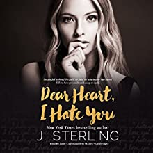 Dear Heart, I Hate You Audiobook by J. Sterling Narrated by Jason Clarke, Erin Mallon