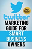 Twitter Marketing Guide for Smart Business Owners